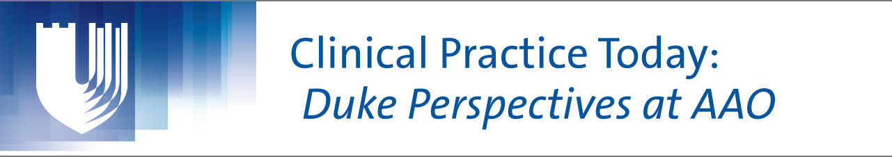 Clinical Practice Today: Duke Perspectives at AAO